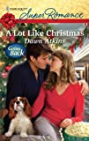 A Lot Like Christmas, Dawn Atkins, 0373716710