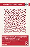 img - for Displacement, Development, and Climate Change: International organizations moving beyond their mandates (Global Institutions) book / textbook / text book