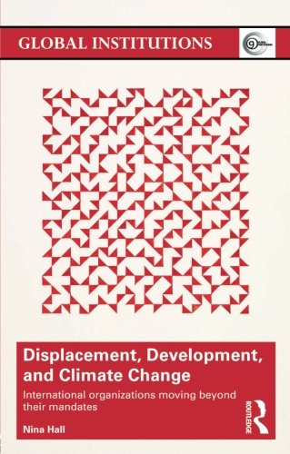 Displacement, Development, and Climate Change: International organizations moving beyond their mandates (Global Institut