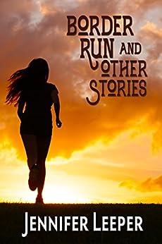 Border Run & Other Stories by [Leeper, Jennifer]