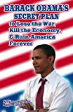 Barack Obama's Secret Plan to Lose the War, Kill the Economy, and Ruin America Forever, Sol Ivan, 1440435693