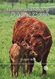 Nutrition and Feeding of Organic Cattle, Robert Blair, 1845937589
