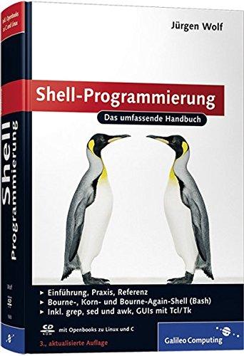 Shell-Programmierung: Das umfassende Handbuch (Galileo Computing) Gebundenes Buch – 28. Juni 2010 Jürgen Wolf 3836216507 COMPUTERS / General Linux