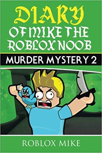 Diary Of Mike The Roblox Noob Murder Mystery 2 Unofficial Roblox