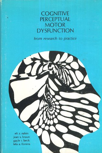 Cognitive perceptual motor dysfunction: from research to practice (Lafayette Clinic monographs in psychiatry, no. 5)