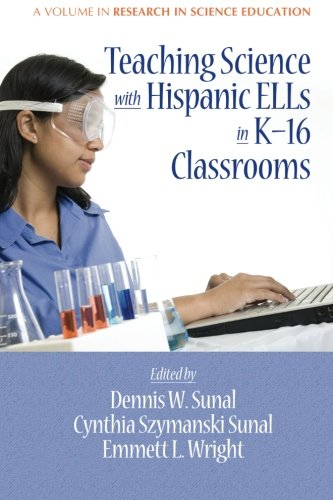 Teaching Science with Hispanic Ells in K-16 Classrooms (Research in Science Education) by Brand: Information Age Publishing