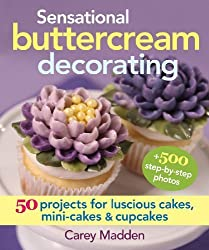 Sensational Buttercream Decorating: 50 Projects for Luscious Cakes, Mini-Cakes and Cupcakes by Madden, Carey (2014) Spiral-bound