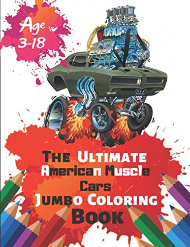 The Ultimate American Muscle Cars Jumbo Coloring Book Age 3-18: Great Coloring Book for Kids and Any Fan of American Muscle Cars with 50 Exclusive Illustrations (Perfect for Children and adults)