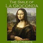 The Smile of La Gioconda   Morley Roberts