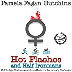 Hot Flashes and Half Ironmans: Middle-Aged Endurance Athletics Meets the Hormonally Challenged | Pamela Fagan Hutchins