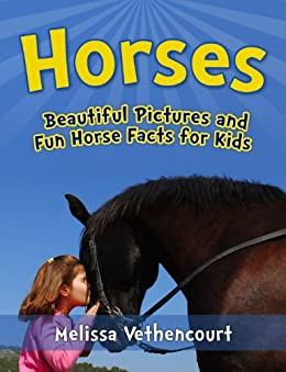 Horses: A Picture Book for Kids with Fun Horse Facts (A Horse Book For Girls and Boys) by [Vethencourt, M. C.]
