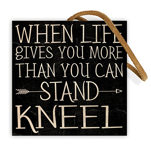 When Life Gives You More Than You Can Stand, Kneel | 4-inch by 4-inch | Christian Quote on Wood Block for Home Wall Decor