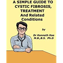 A Simple Guide to Cystic Fibrosis, Treatment and Related Conditions (A Simple Guide to Medical Conditions)