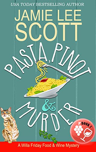 Pasta, Pinot & Murder: A Food & Wine Cozy Mystery (Willa Friday Food & Wine Mystery Book 1)