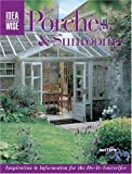 Porches & Sunrooms: Inspiration & Information For The Do-It-Yourselfer (Idea Wise)