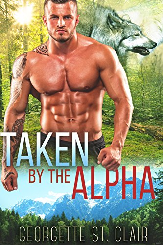 Taken By The Alpha (Timber Valley Pack Book 5) ()