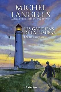Les gardiens de la lumière 01 : Maîtres chez soi, Langlois, Michel
