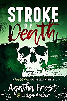 Stroke of Death (Scarlet Cove Seaside Cozy Mystery Book 3) by [Frost, Agatha, Amber, Evelyn]