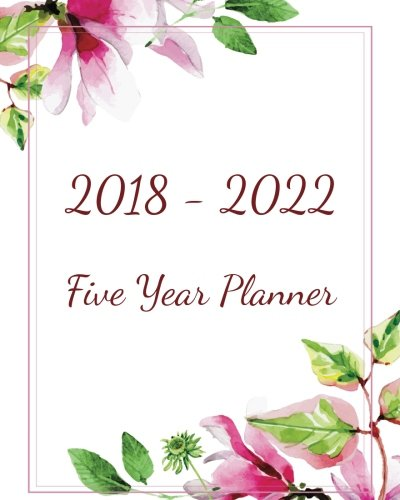 2018 - 2022 Five Year Planner: Monthly Schedule Organizer - Agenda Planner For The Next Five Years, 60 Months Calendar, Appointment Notebook, Monthly ... (5 Year Monthly Calendar Planner) (Volume 1)