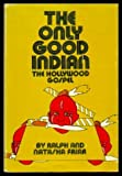 The Only Good Indian. . .the Hollywood Gospel, Ralph Friar and Natasha Friar, 0910482217