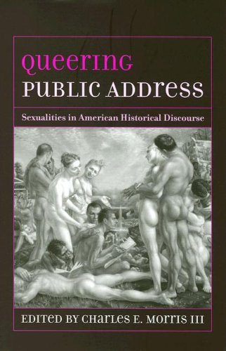 Queering Public Address: Sexualities in American Historical Discourse (Studies in Rhetoric/communication) by Univ of South Carolina Pr