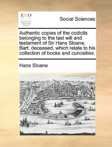 Authentic-copies-of-the-codicils-belonging-to-the-last-will-and-testament-of-Sir-Hans-Sloane-Bart-deceased-which-relate-to-his-collection-of-books-and-curiosities
