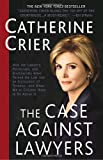 The Case Against Lawyers, Catherine Crier, 0767905059