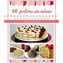 50 postres sin azúcar: Recetas aptas para diabéticos (Postres sin azúcar para diabéticos)