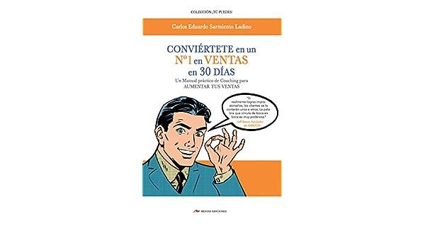 Amazon.com: Conviértete en un nº 1 en ventas en 30 días: Coaching para aumentar tus ventas (Spanish Edition) eBook: Carlos Eduardo Sarmiento Ladino: Kindle ...