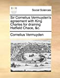 Sir Cornelius Vermuyden's Agreement with King Charles for Draining Hatfield Chace, and C, Cornelius Vermuyden, 1170757022