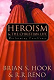 Heroism and the Christian Life, R. R. Reno and Brian S. Hook, 0664258123