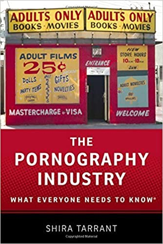 The Pornography Industry: What Everyone Needs to Know by Shira Tarrant (2016-03-29)