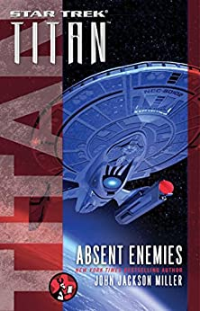 Star Trek: Titan: Absent Enemies (Star Trek: The Next Generation) by [Miller, John Jackson]