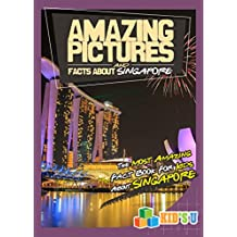 Amazing Pictures and Facts About Singapore: The Most Amazing Fact Book for Kids About Singapore