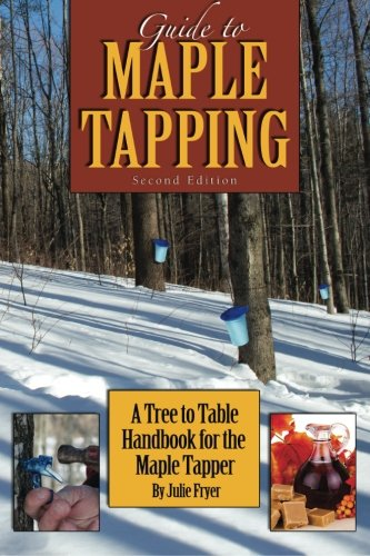 Guide to Maple Tapping: A Tree to Table Handbook for the Maple Tapper