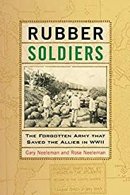 Rubber Soldiers: The Forgotten Army That Saved the Allies in WWII