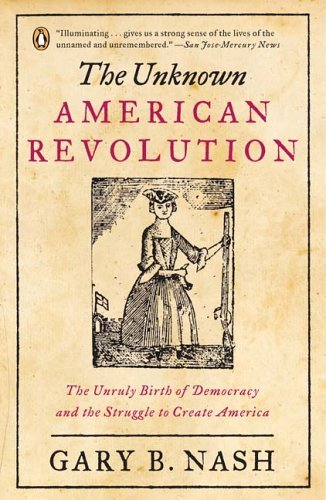 Download The Unknown American Revolution: The Unruly Birth of Democracy and the Struggle to Create America ebook