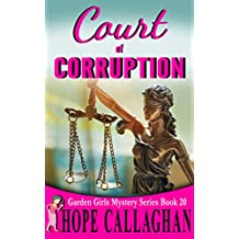 Court of Corruption: A Garden Girls Cozy Mystery (Garden Girls Christian Cozy Mystery Series Book 20)