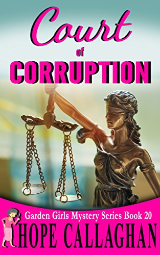 Court of Corruption: A Garden Girls Cozy Mystery (Garden Girls Christian Cozy Mystery Series Book 20) cover