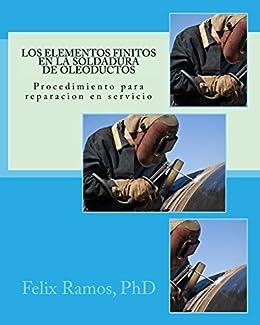 Los Elementos Finitos en la Soldadura de Oleoductos (Spanish Edition) by [Ramos,