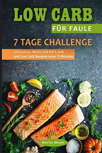 Read Online Low Carb für Faule 7 Tage Challenge inklusive WOCHENPLAN und Low Carb Rezepte unter 15 Minuten (German Edition) pdf epub