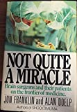 img - for Not quite a miracle: Brain surgeons and their patients on the frontier of medicine book / textbook / text book