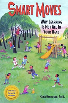 Smart Moves: Why Learning Is Not All In Your Head, Second Edition by [Hannaford, Carla]