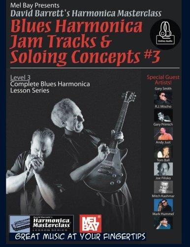 Blues Harmonica Jam Tracks - Blues Harmonica Jam Tracks & Soloing Concepts #3: Complete Blues Harmonica Lesson Series (David Barrett's Harmonica Masterclass: Complete Blues Harmonica Lesson, Level 3)