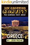 Jaw-Dropping Geography: Fun Learning Facts About Ancient Greece: Illustrated Fun Learning For Kids