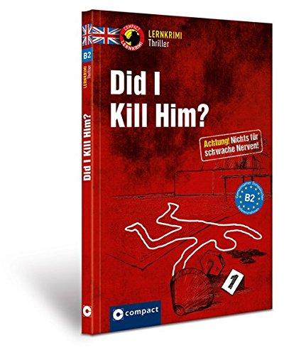 Did I kill him?: Lernkrimi Thriller - Niveau B2