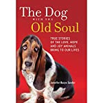 The Dog with the Old Soul: True Stories of the Love, Hope and Joy Animals Bring to Our Lives | Jennifer Basye Sander
