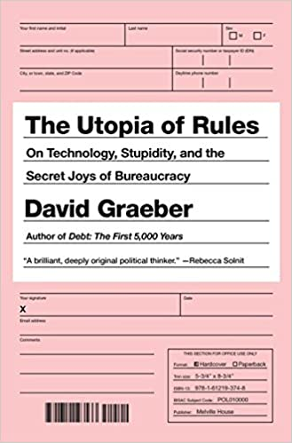 Mysteries Of Bureaucratic Mind >> The Utopia Of Rules On Technology Stupidity And The Secret Joys