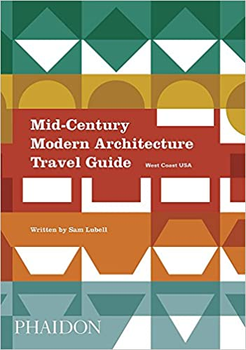 Mid-Century Modern Architecture Travel Guide: West Coast USA: Sam ...