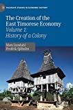 img - for The Creation of the East Timorese Economy: Volume 1: History of a Colony (Palgrave Studies in Economic History) book / textbook / text book